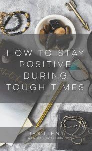 How to Stay Positive During Tough Times