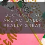 19 Cliche Quotes That Are Actually Really Great