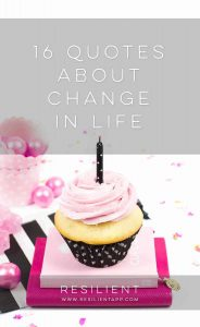 """Whether it's a change that happens to you or a change that you start yourself, the concept of """"change"""" is always a part of our lives that keeps things interesting and keeps us growing and transforming into better people. Here are 16 quotes about change in life."""