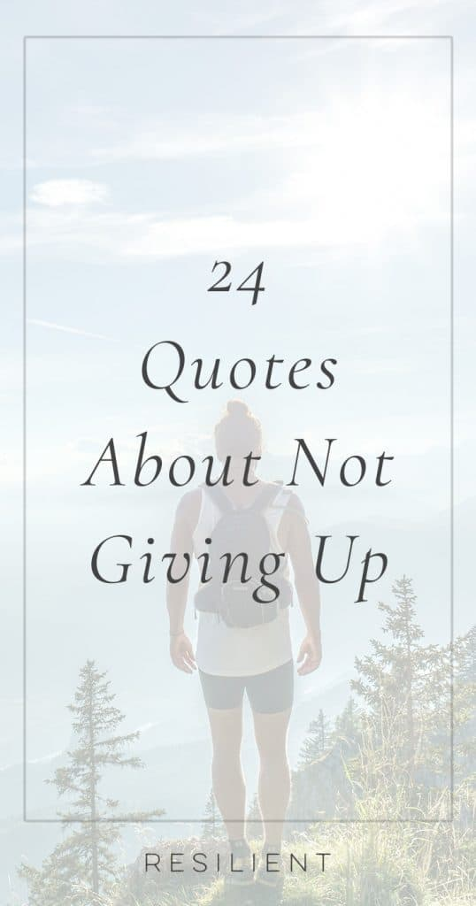 24 Quotes About Not Giving Up - Resilient