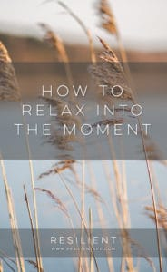 How to Relax into the Moment