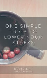 One Simple Trick to Lower Your Stress