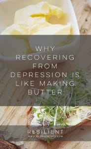 Why Recovering from Depression is Like Making Butter