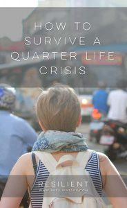 How to Survive a Quarter Life Crisis