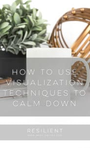 How to Use Visualization Techniques to Calm Down