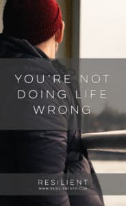You're Not Doing Life Wrong