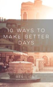 10 Ways to Make Better Days