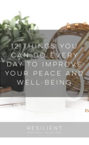 12 Things You Can Do Every Day to Improve Your Peace and Well-Being