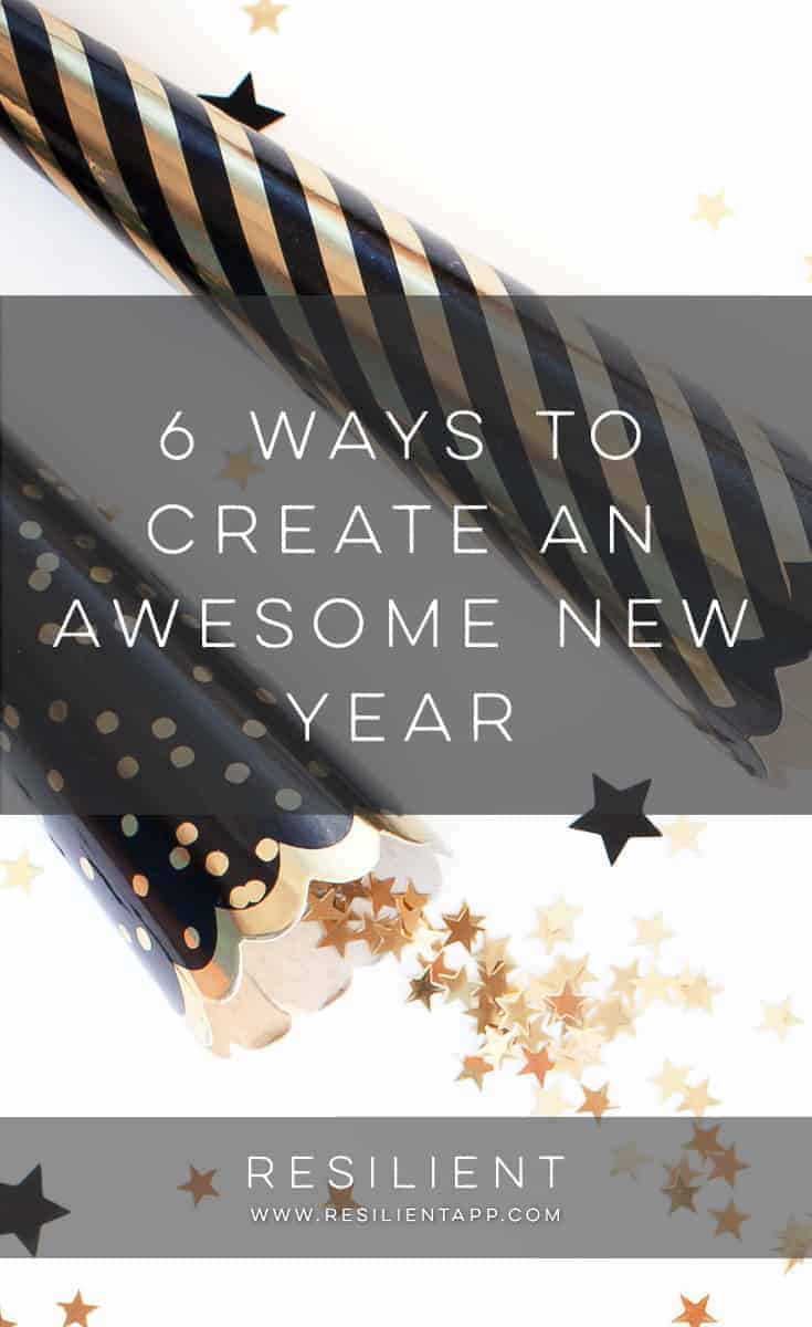 It's the start of a new year, and like me, you're filled with optimism. A new year is like a blank slate, and you can fill it with whatever you want! Here are 6 ways to create an awesome new year.