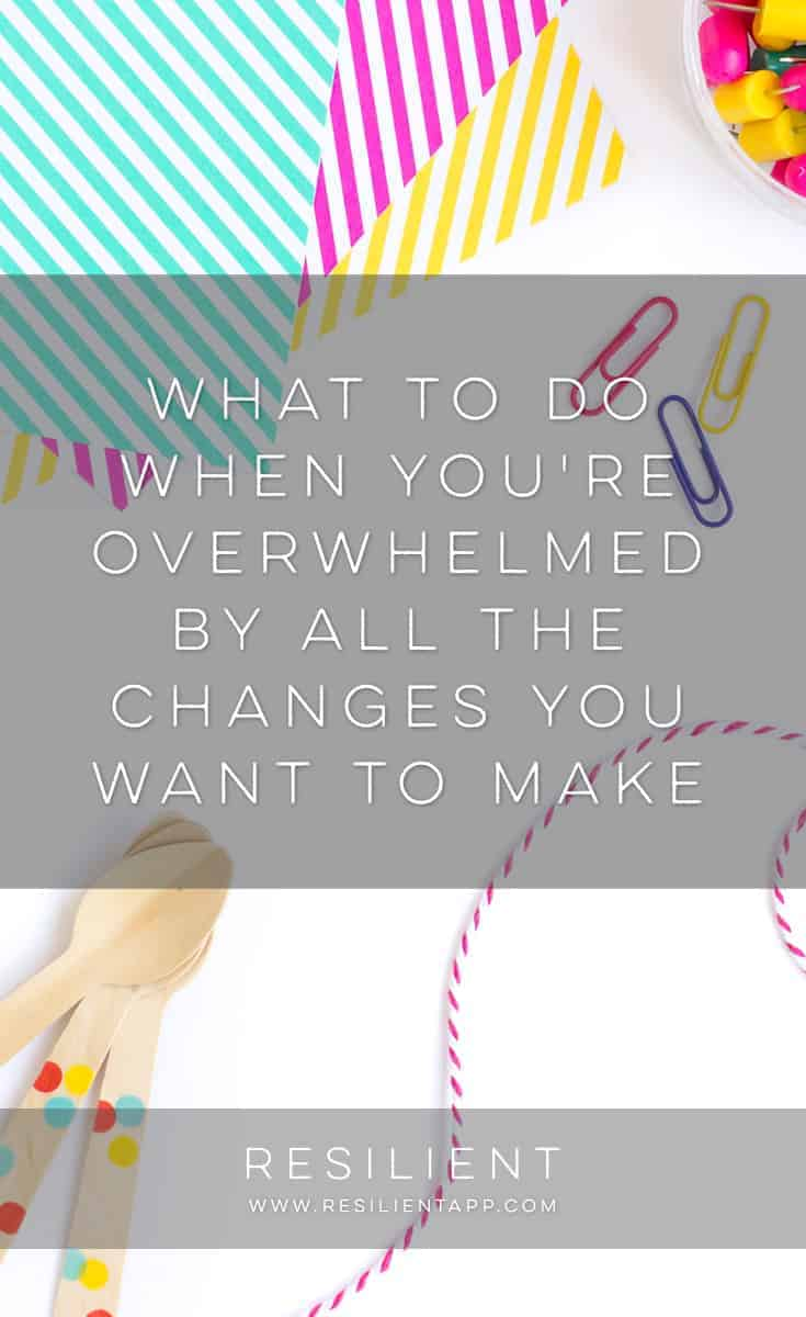 If you had to make a list of all the habits you'd like to change or create, how many changes would be on the list?  Here's what to do when you're overwhelmed by all the changes you want to make.