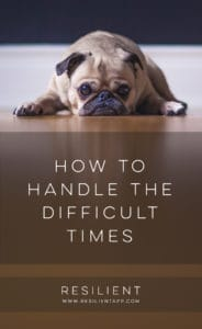 How to Handle the Difficult Times