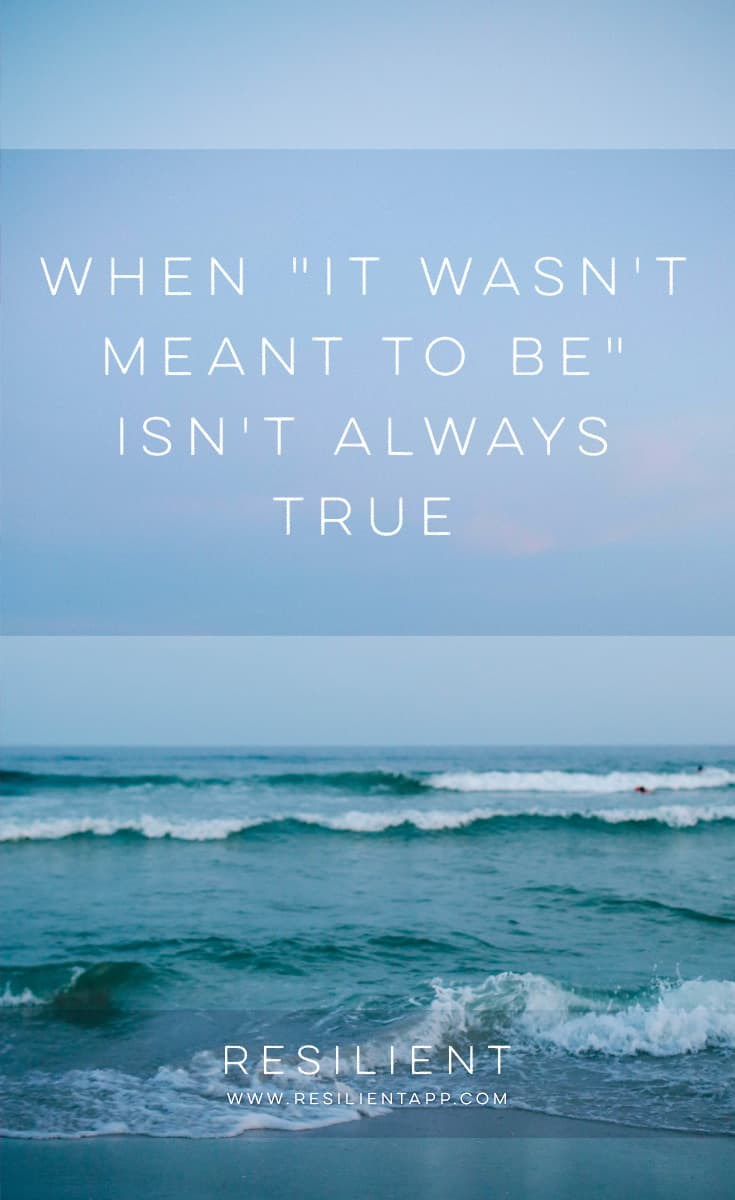"""Sometimes it seems like certain things just aren't in our fate. But other times, it seems more like a little voice of fear creeping in. Here's why the phrase """"it wasn't meant to be"""" isn't always true."""