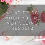 What to Do When You're Not Seeing Results