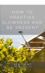 How to Practice Slowness and Be Present