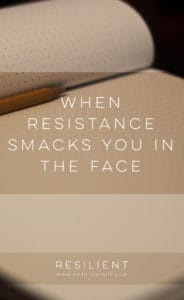 When Resistance Smacks You in the Face