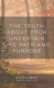 The Truth About Your Uncertain Life Path and Purpose
