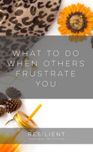 What to Do When Others Frustrate You