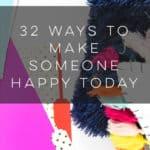 32 Ways to Make Someone Happy Today