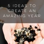5 Ideas to Create an Amazing Year