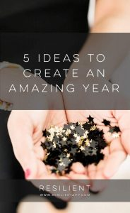 With every year, comes renewed optimism. And while I'm not a fan of New Year's resolutions that you're just going to toss aside when things get busy, I am a fan of creating new habits. Here are 5 ideas to create an amazing year, regardless of what month you get started in.