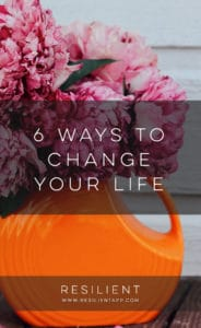 6 Ways to Change Your Life