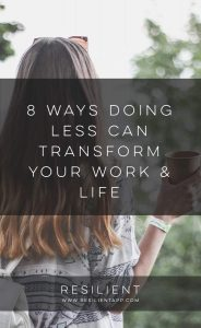 8 Ways Doing Less Can Transform Your Work & Life