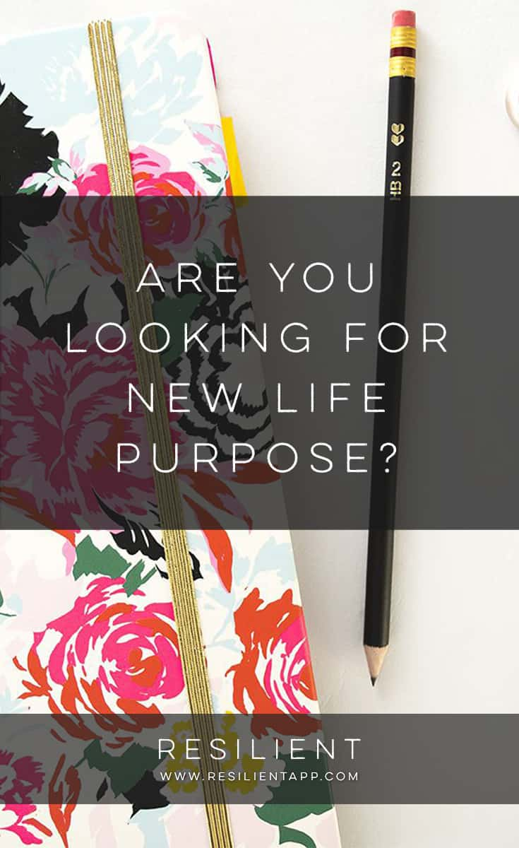 are you looking for new life purpose resilient are you looking for new life purpose