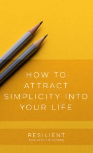 How to Attract Simplicity into Your Life