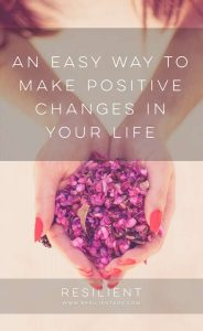 An Easy Way to Make Positive Changes in Your Life