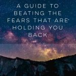 How to Beat the Fears That Are Holding You Back