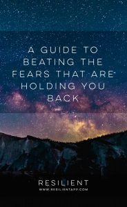 A Guide to Beating the Fears That Are Holding You Back