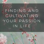 Finding and Cultivating Your Passion in Life