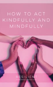 How to Act Kindfully and Mindfully