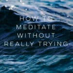 How to Meditate Without Really Trying