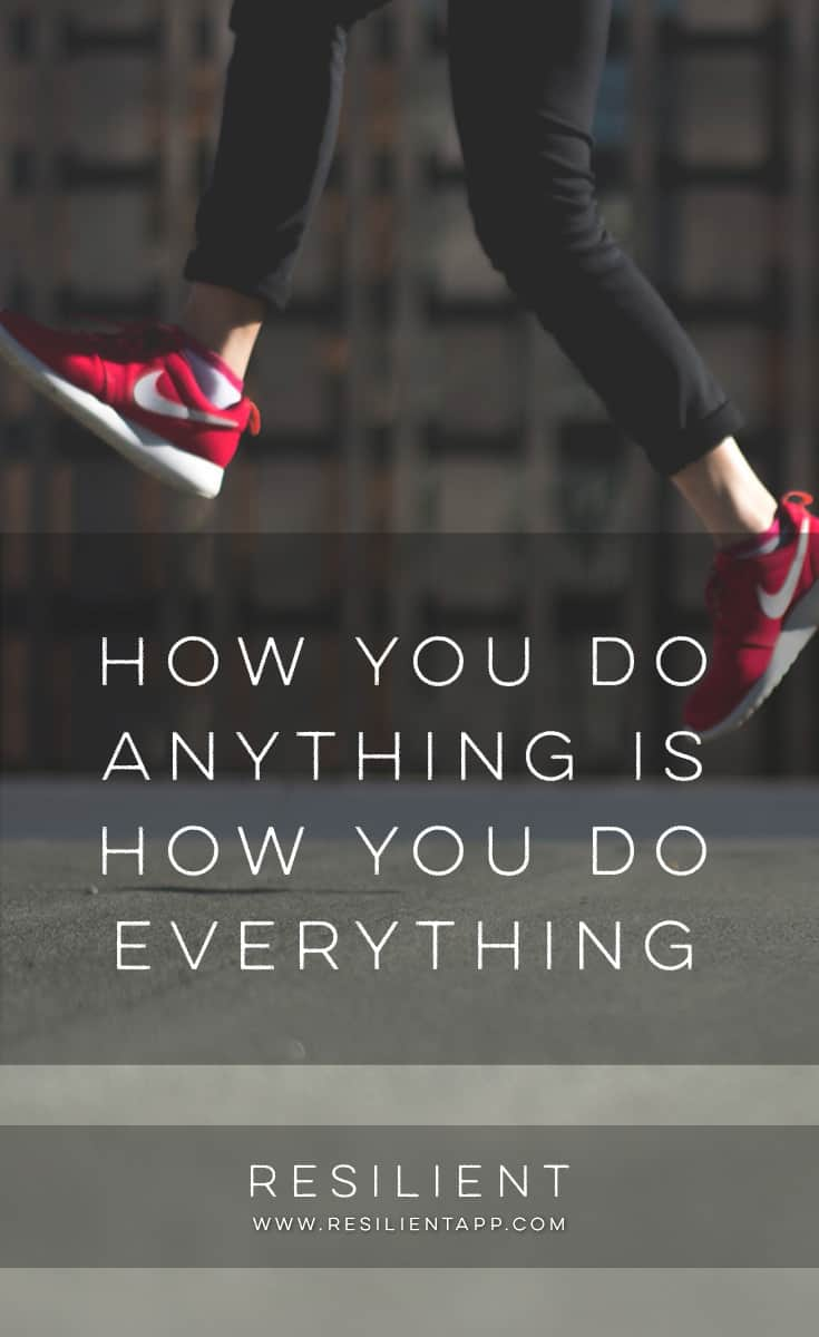 Even though it might not seem like it, how you do one thing in life or approach one area of your life is generally how you do everything. Here's why how you do anything is how you do everything.