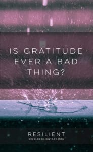 Is Gratitude Ever a Bad Thing?