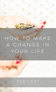 How to Make a Change in Your Life
