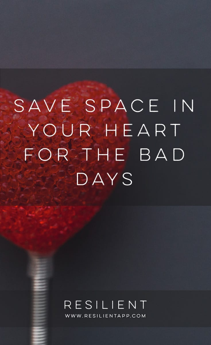 """When I was in high school I read a book called """"Don't Sweat the Small Stuff"""" and I remember that one of the mini-chapters was about saving space in your heart for the really bad times in life. Here's how to save space in your heart for the bad days."""