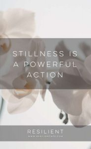 Stillness is a Powerful Action