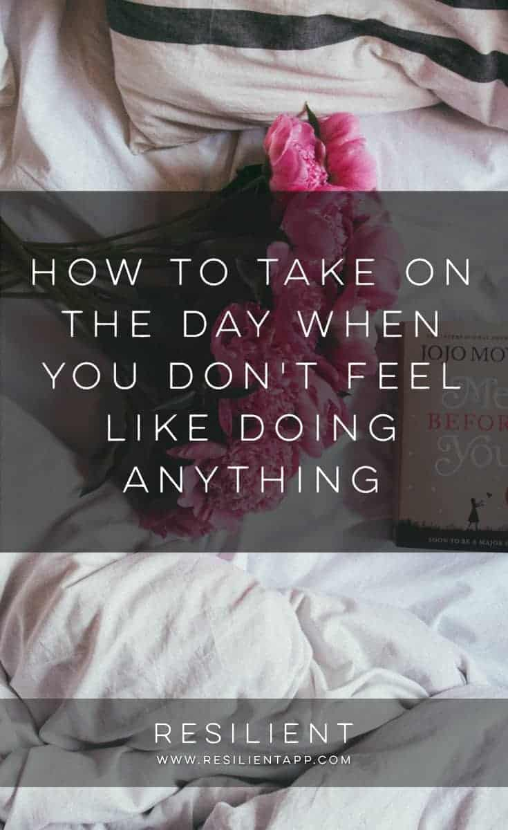 Some days are just blah and you don't really want to do anything, but taking action and getting something done will usually make you feel better. Here's how to take on the day when you don't feel like doing anything.
