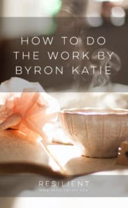 How to Do The Work by Byron Katie
