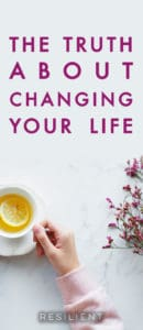 Changing your life is easy in theory and much more difficult in practice. But there's one truth that can change your whole perspective on making changes in your life. Here's the truth about changing your life.