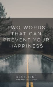 Two Words That Can Prevent Your Happiness