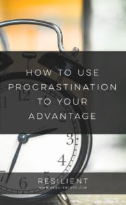 How to Use Procrastination to Your Advantage