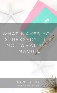 What Makes You Stressed?  It's Not What You Imagine