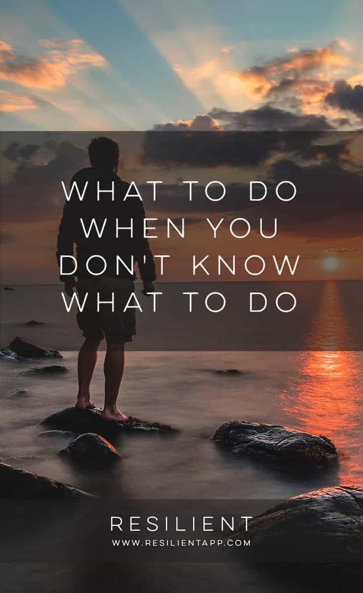 There are many times in life when we just don't know what to do, whether that's from having seemingly endless options or none at all. Sometimes taking the next step can be paralyzing. Here's what to do when you don't know what to do.