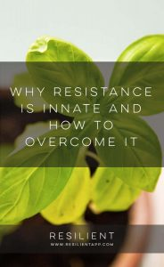 Why Resistance is Innate and How to Overcome It