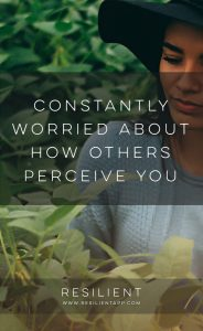 Constantly Worried About How Others Perceive You