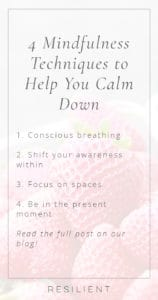 4 Mindfulness Techniques to Help You Calm Down