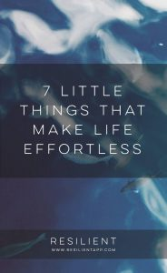 7 Little Things That Make Life Effortless